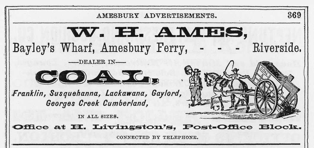 """This advertisement by coal dealer W. H. Ames appeared in the 1885 Amesbury City Directory. The coal yard was probably located where Larry's Marina stands today, but they also kept a business office in the """"Post-Office Block."""" Note the advancing technology: """"Connected by Telephone."""" Courtesy of Newburyport Public Library Archival Center."""