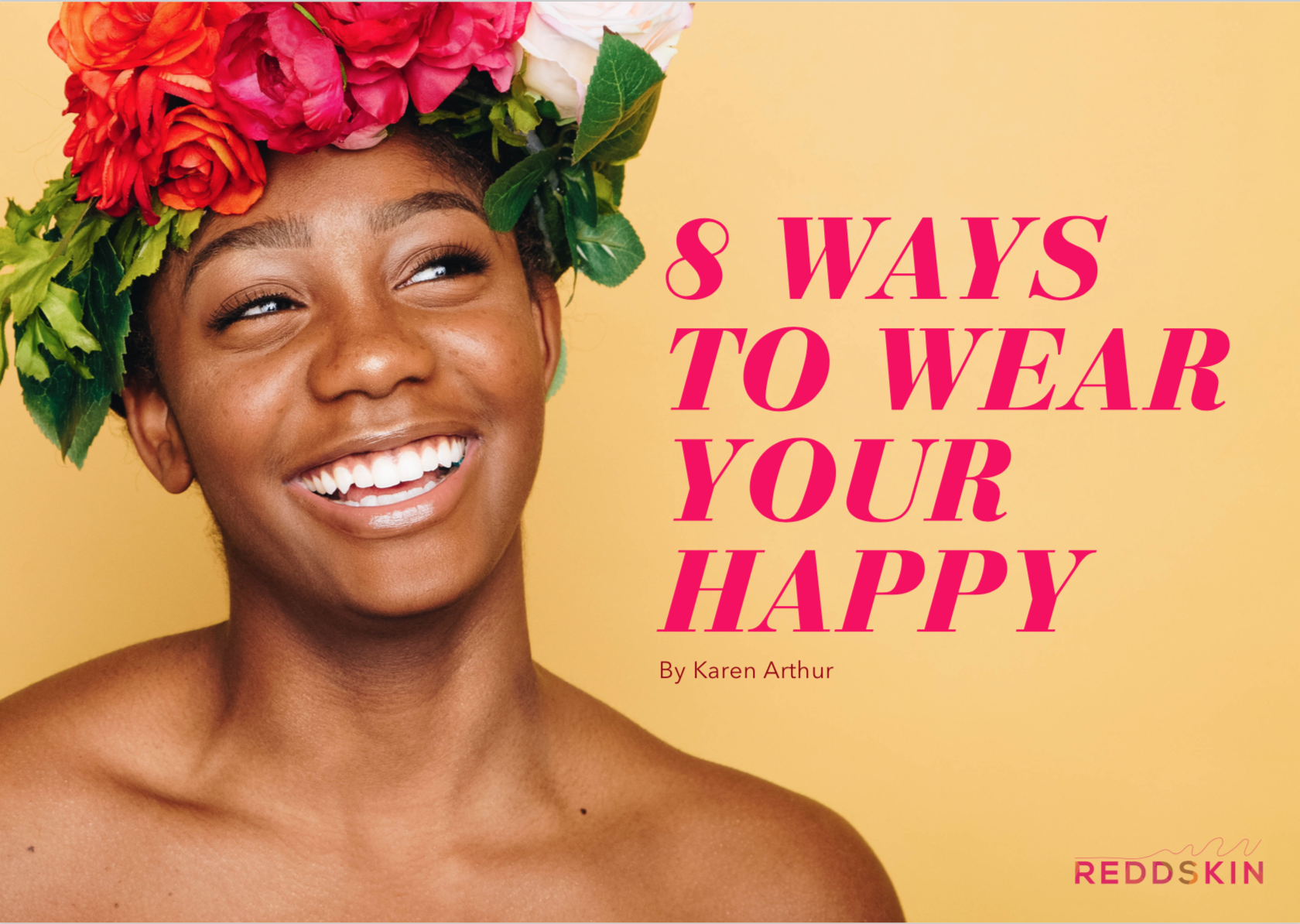 Beautifully illustrated andextremely informative,8 WAYS TO WEAR YOUR HAPPYis the perfect guide to dressing tofeel AND look your best self! -