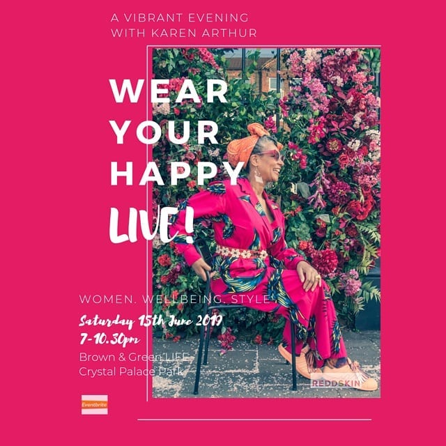"Wear Your Happy LIVE! A vibrant evening with Karen Arthur' will take place at the GORGEOUS new  Brown and Green LIFE  cafe in Crystal Palace Park on  Saturday 15th June.   It promises to be a fabulous, friendly and FUN evening with women, well being and style at its core.  Praise for the previous Wear Your Happy LIVE! event:   ""I attended with my friend, who enjoyed it so much she thanked me for telling her about the event"".    ""It was a really beautiful night, really inspiring and I felt so looked after!"""