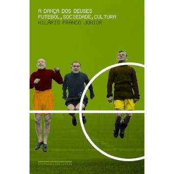 A-Danca-dos-Deuses-Futebol-Sociedade-e-Cultura-Hilario-Franco-Junior-112901.jpg