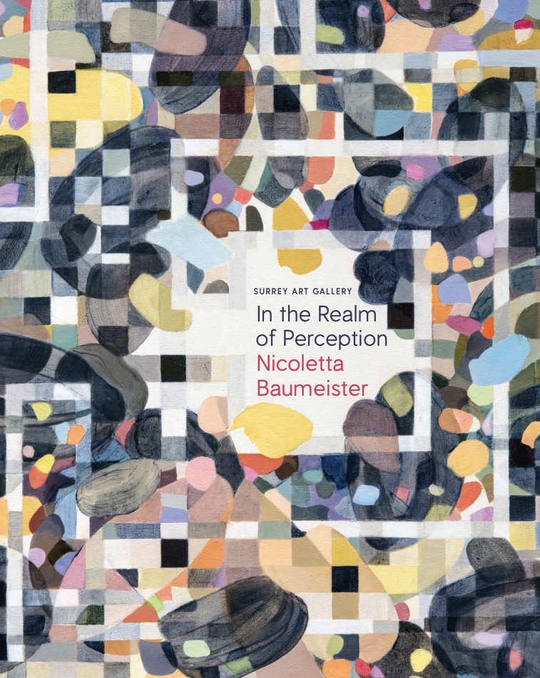 "The catalogue cover or Nicoletta Baumeister's exhibition,  In the Realm of Perception,  features one of the artist's many abstract paintings. As the  exhibition website  describes,"" Nicoletta Baumeister  uses her art to question the way we come to understand the world around us. Through her exploratory practice, Baumeister's paintings generate a field of inquiry that connects with subjects such as psychology, philosophy, physics, and more. Bridging the gap between their subject and the viewer, each work questions the hierarchy of the visual world, referencing the deep connections shared between images, the senses, and the mind."""