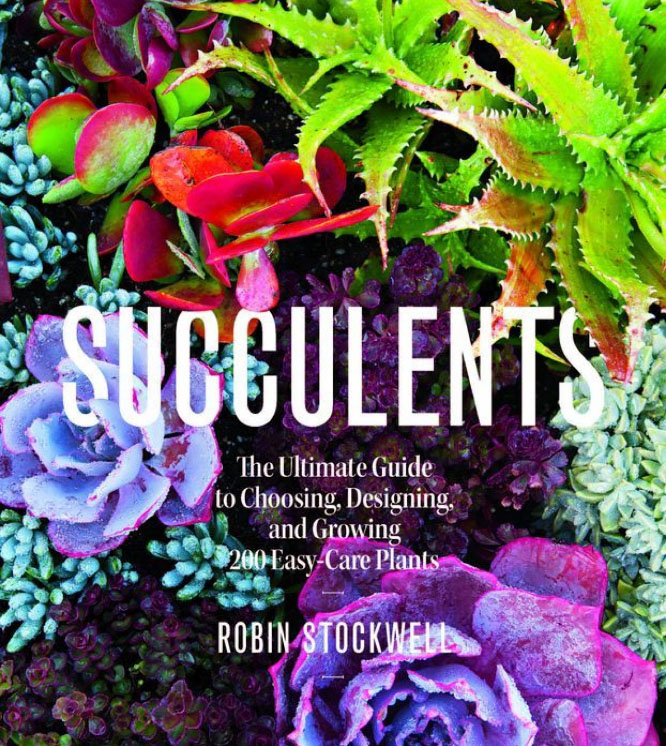 "SUCCULENTS - The Ultimate Guide to Choosing, Designing and Growing 200 Easy-Care Plants   ""Painting With Plants"" 