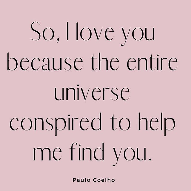 So, I love you because the entire universe conspired to help me find you. -Paulo Coelho #quotes #lovequote ❤️