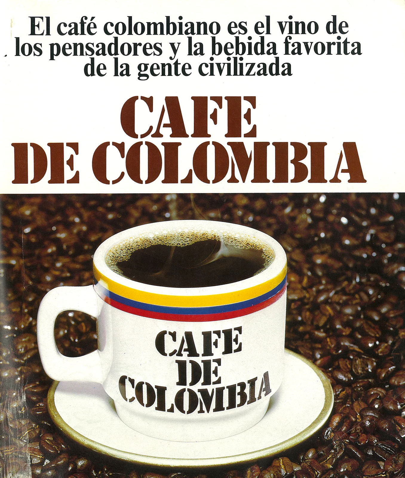 """Translation: """"Colombian coffee, the wine of thinkers, the favorite beverage among civilized people."""" The cup in shown in this picture is a larger serving by Colombian standards."""
