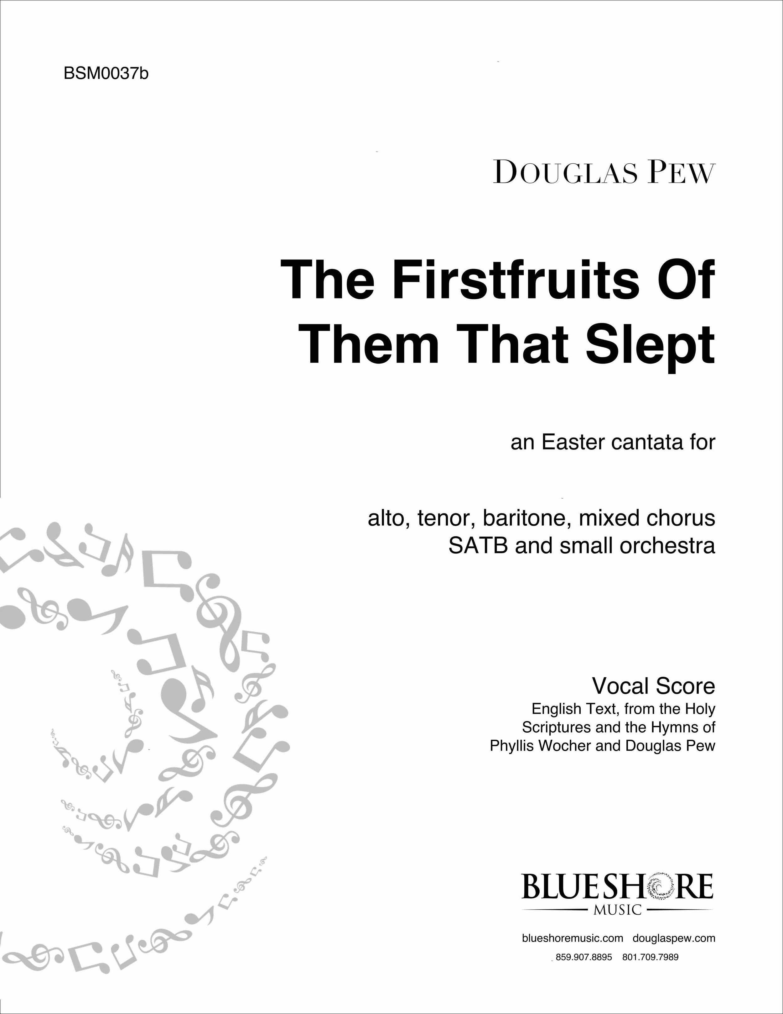 T     he Firstfruits of Them that Slept  , Easter Cantata for Soloists, Chorus, and Chamber Orchestra