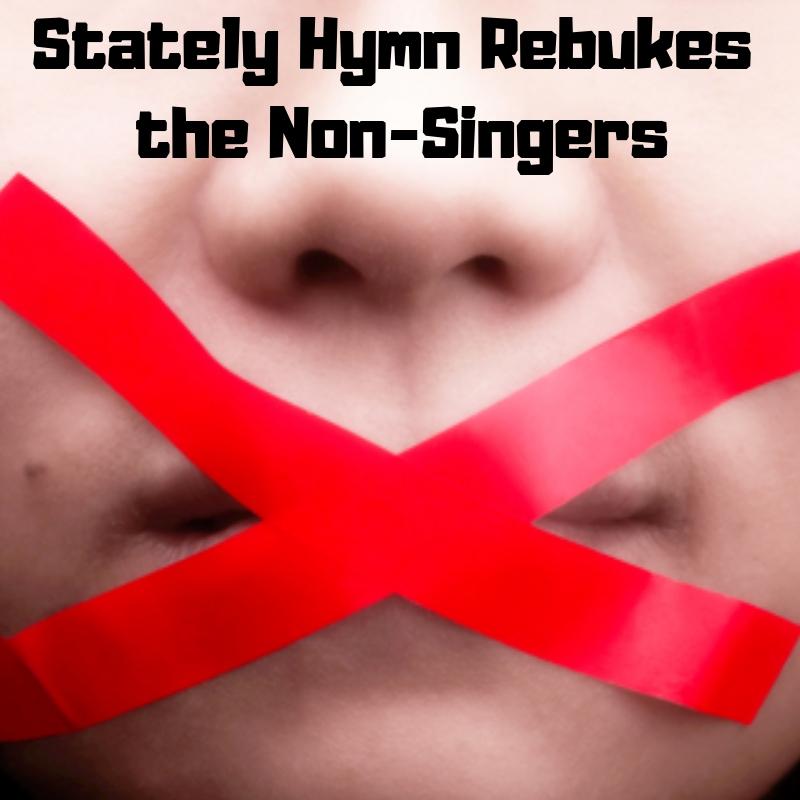 Stately Hymn Rebukes the Non-Singers.jpg