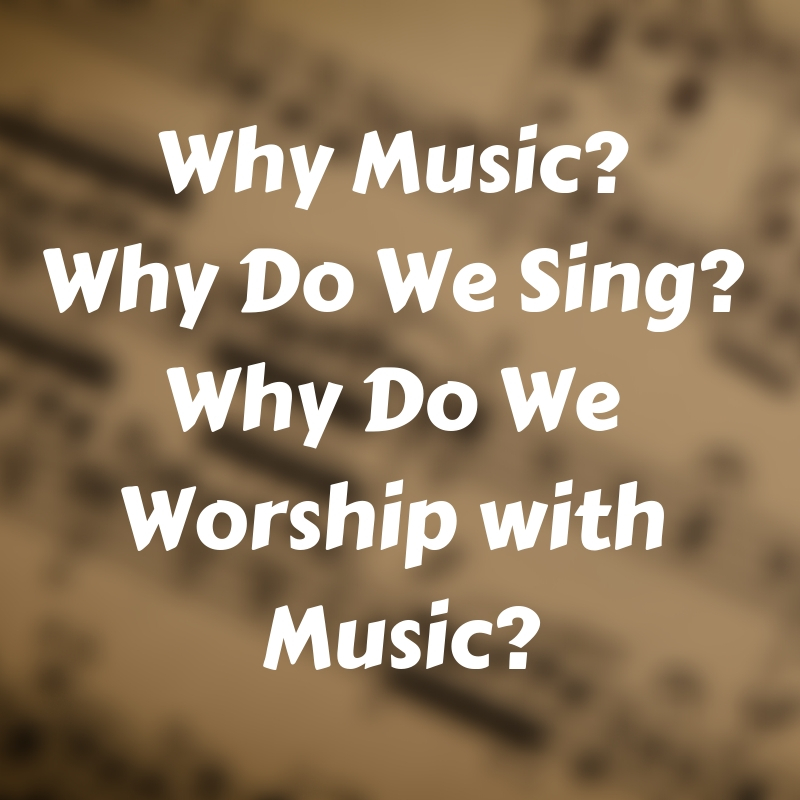 Why Music_ Why Do We Sing_ Why Do We Worship with Music_.jpg