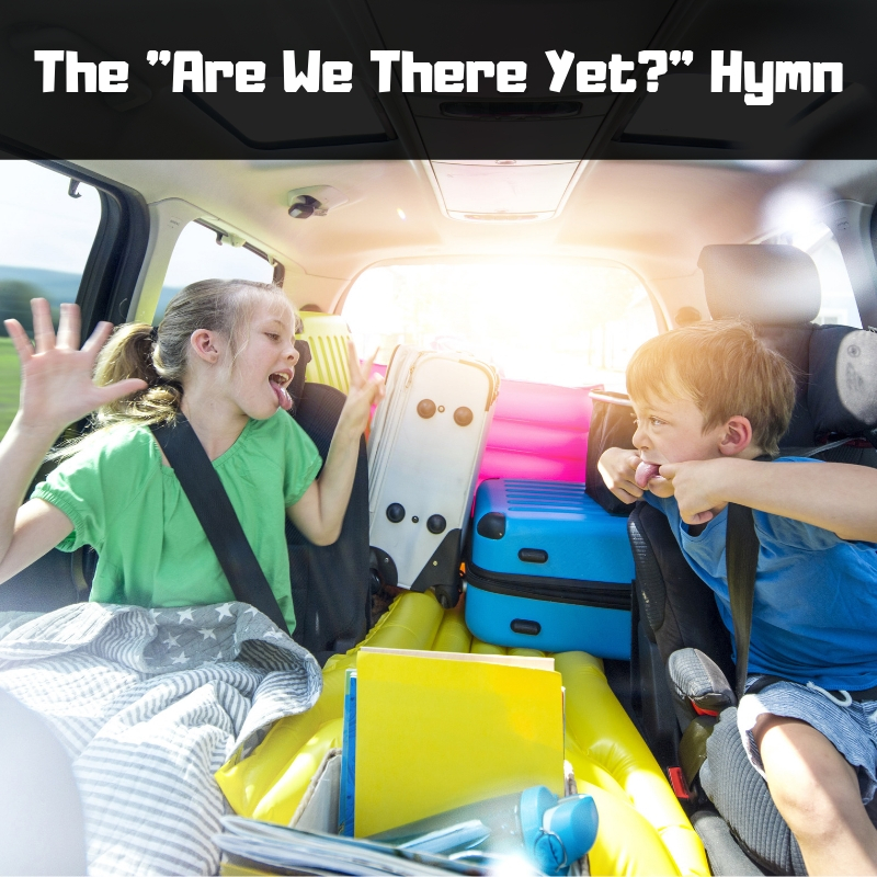 The _Are We There Yet__ Hymn.jpg