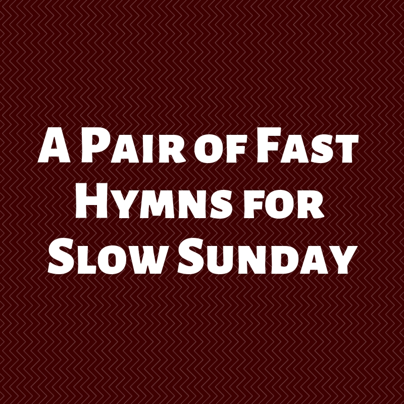 A Pair of Fast Hymns for Slow Sunday.jpg