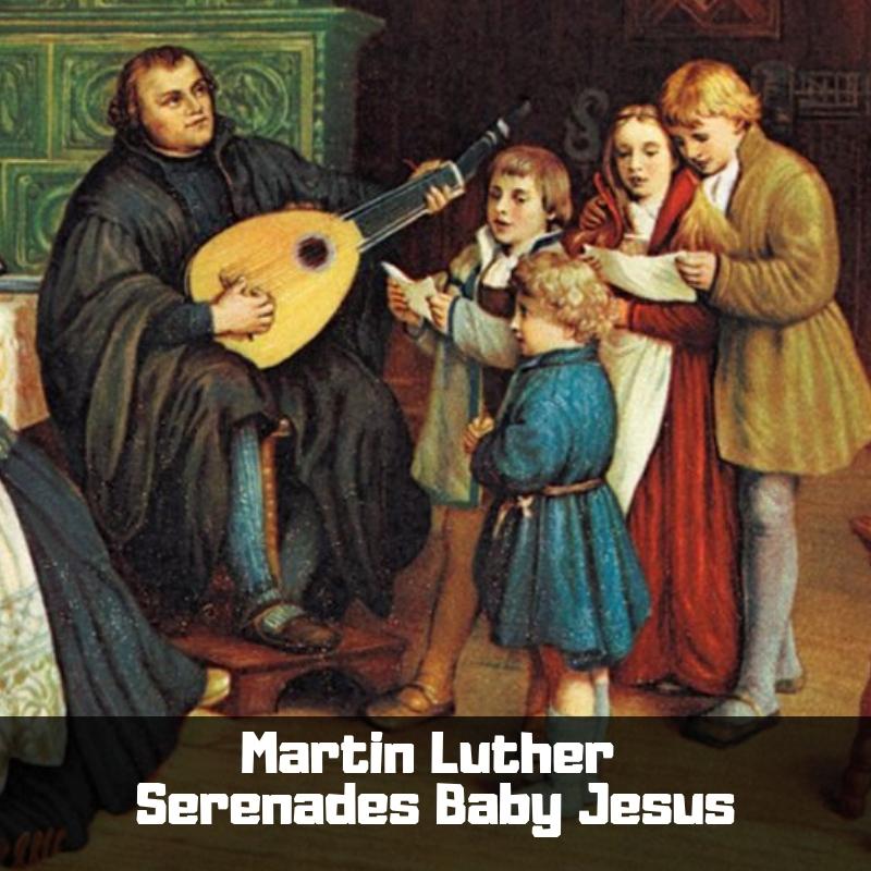 Martin Luther Serenades Baby Jesus.jpg