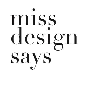 Miss Design Says