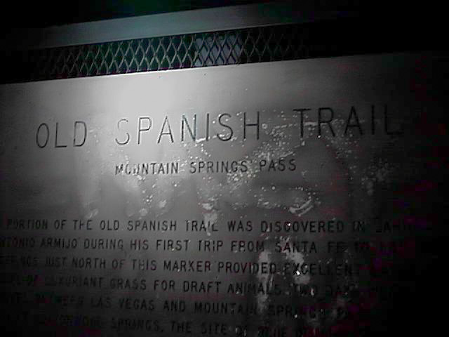 Old Spanish Trail Mountain Springs Pass ... location of the old Spanish trail was discovered ... Armijo during his first trip from Santa ... just north of this marker provided ... grass for draft animals ... Las Vegas and mountains ...