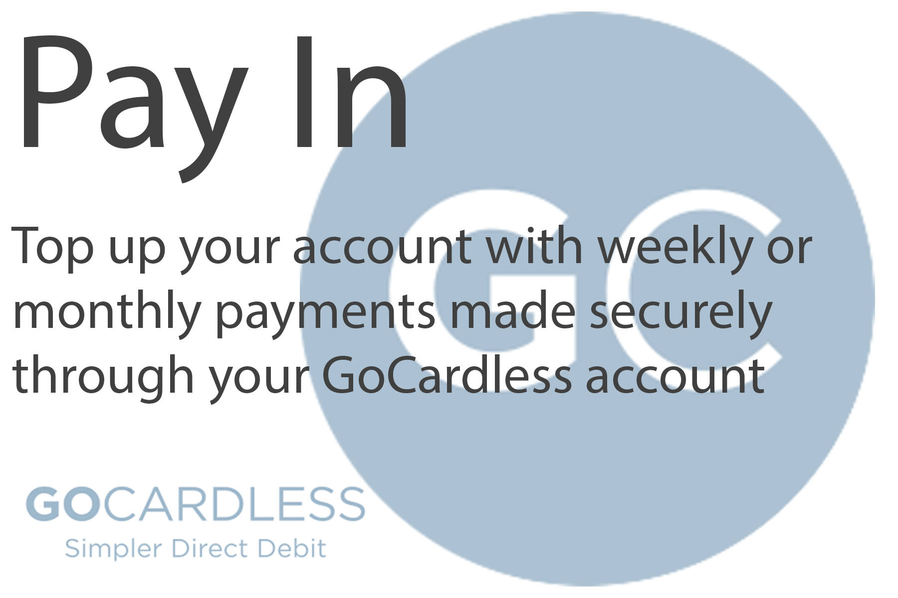 top up ypur account with weekly or monthly payments made securely through your gocardless account