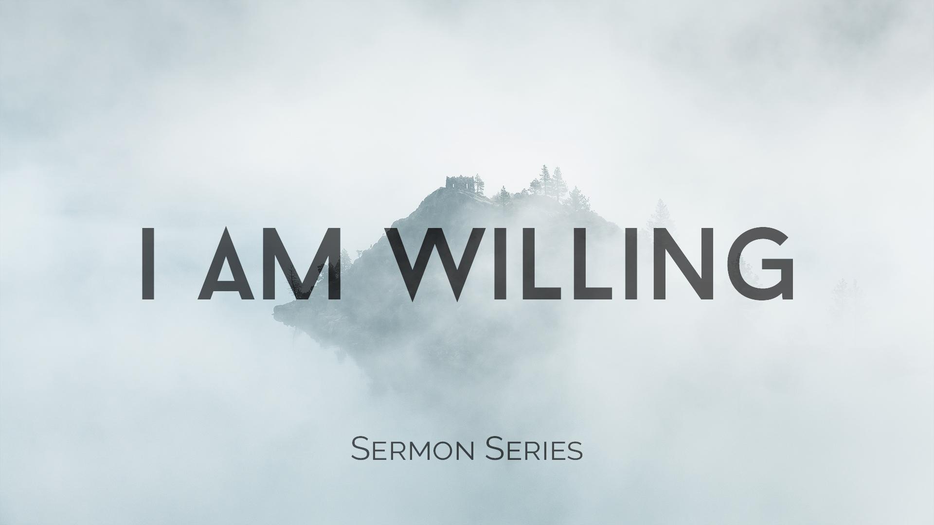 iamwilling-sermonseries.jpg