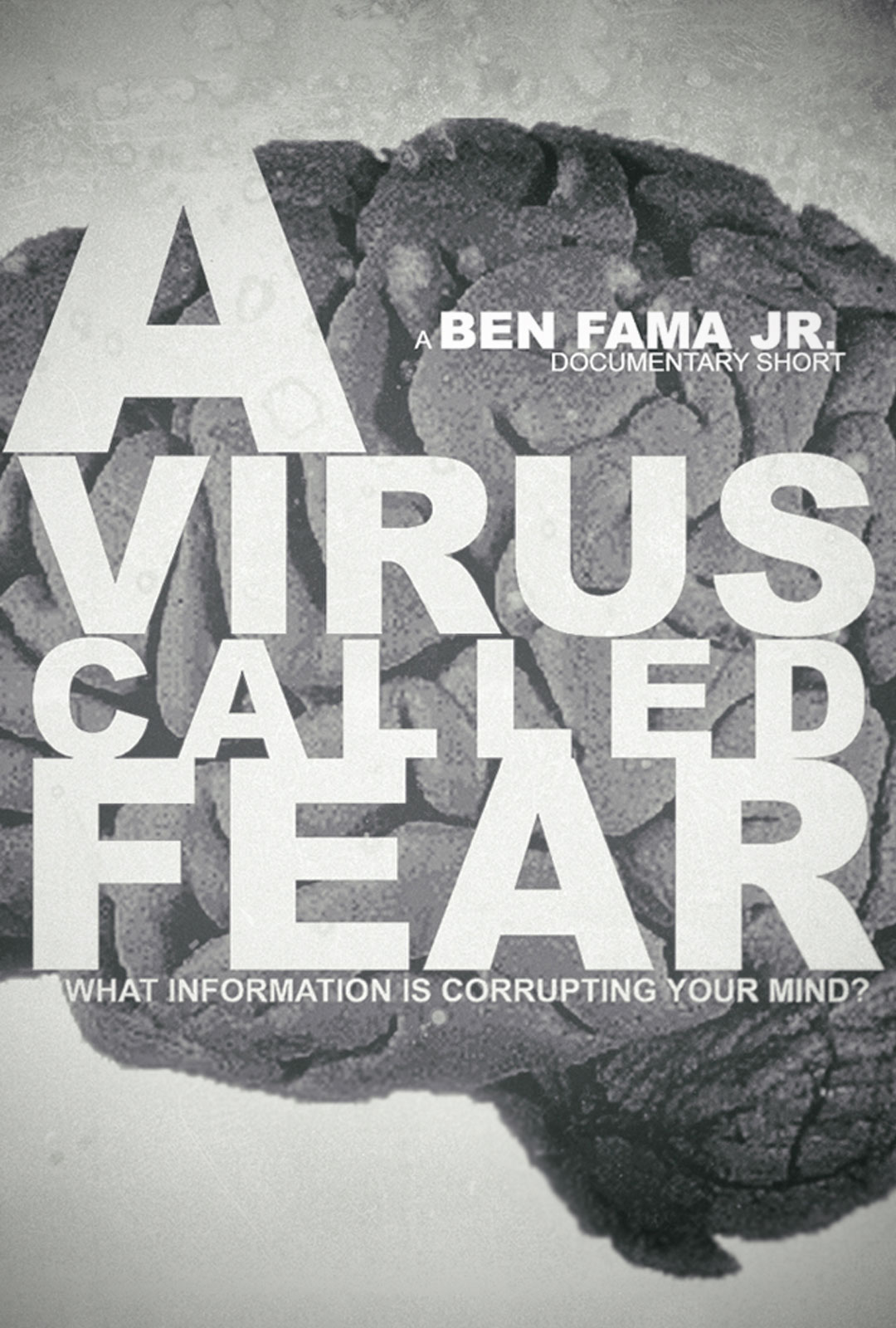 A Virus Called Fear - Directed by Ben Fama Jr.Produced by Mesa FamaDocumentary; 20minVery few people understand the programming of fear, and why it distorts our perceptions. While fear is a program used for our survival, fear also creates irrational beliefs that cause larger systems of fear like politics, religion and the media.