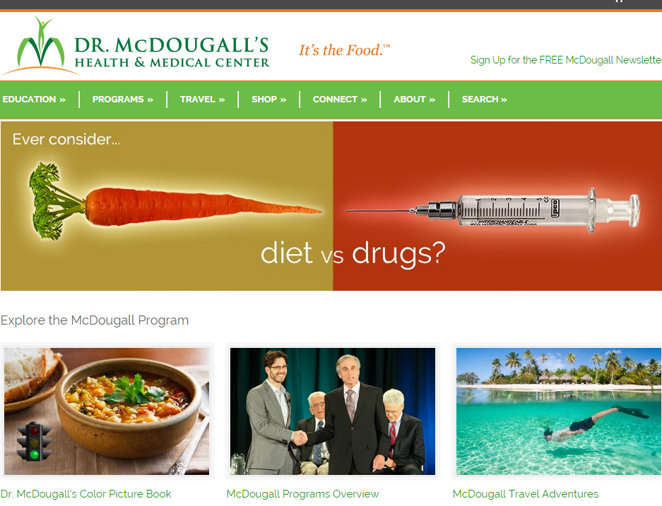 Dr. McDougall   Go to Dr. McDougall's website for success stories, recipe, and events.