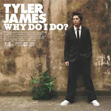Tyler James - why do i do.jpg