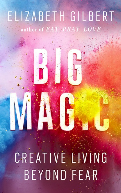 Big Magic, the Elizabeth Gilbert book about finding creativity in your life.