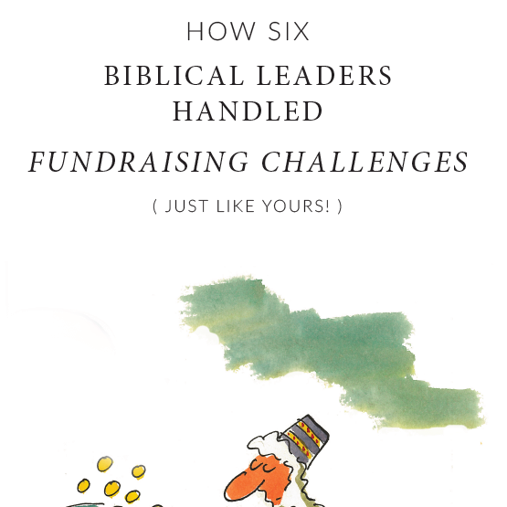 SIX BIBLICAL LEADERS BIBLE STUDY - How six biblical leaders overcame funding issues like those you face today