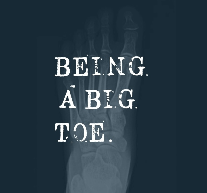 BEING A BIG TOE