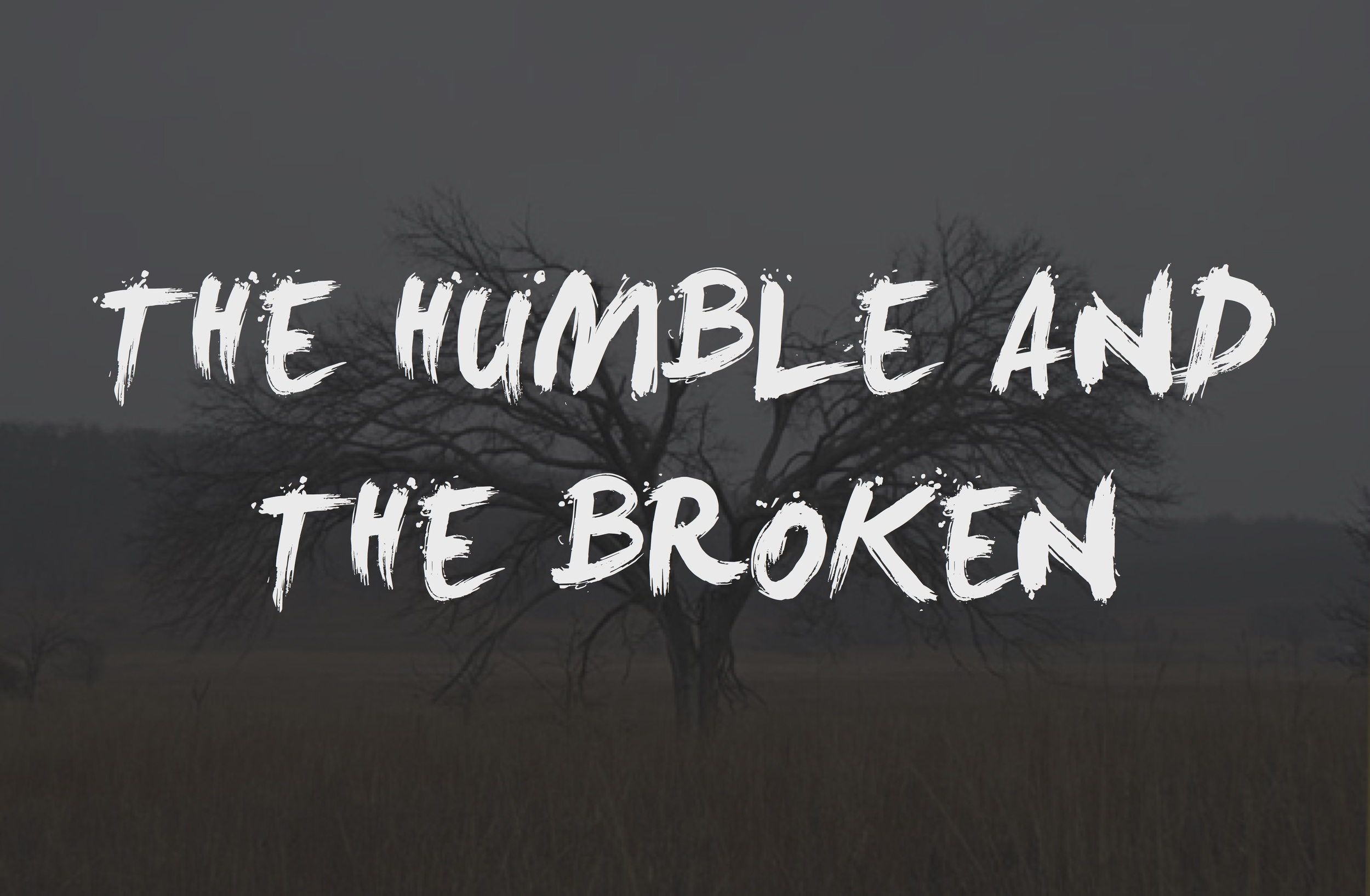 humble and broken