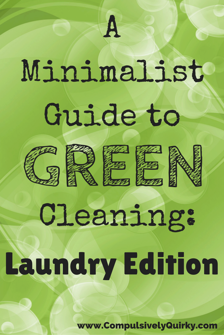 A Minimalist Guide to Green Cleaning: Laundry Edition ~ www.CompulsivelyQuirky.com