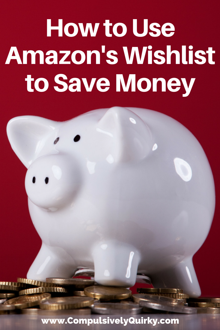 How to Use Amazon's Wishlist to Save Money ~ Make tracking prices easier ~ www.CompulsivelyQuirky.com
