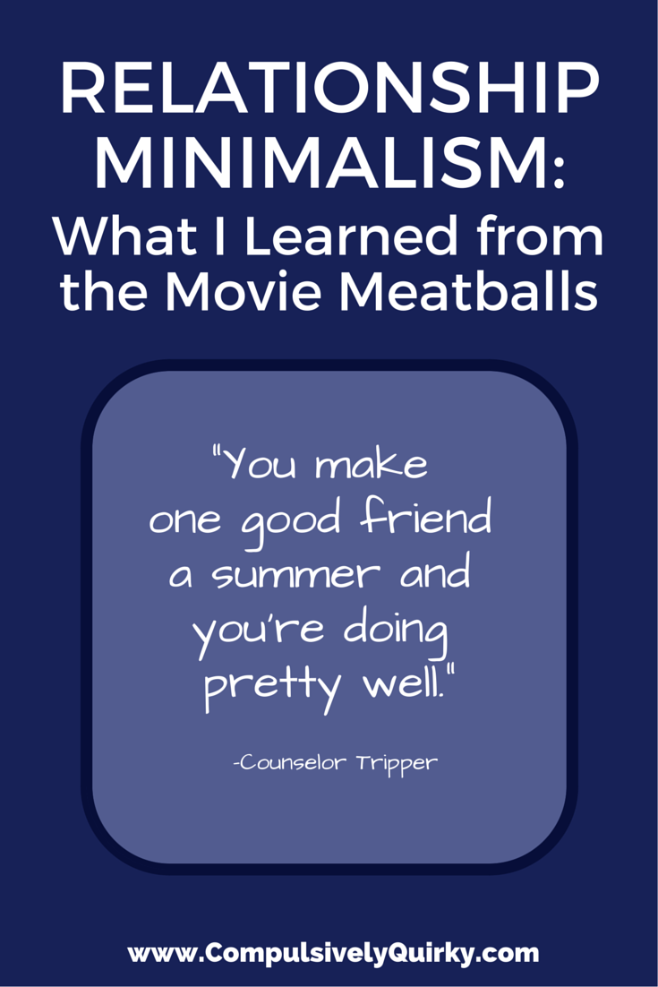 The Meatballs School of Relationship Minimalism...or...What I Learned from the Movie Meatballs ~ www.CompulsivelyQuirky.com