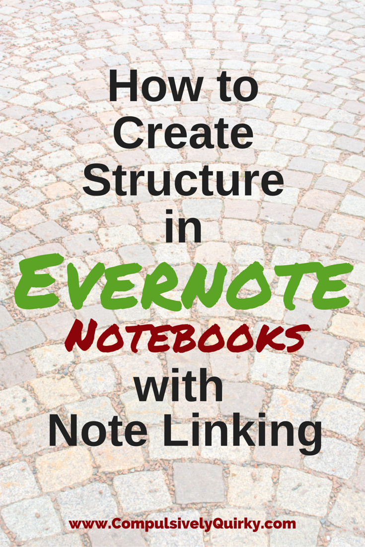 How to Create Structure in Evernote Notebooks with Note Linking ~ www.CompulsivelyQuirky.com