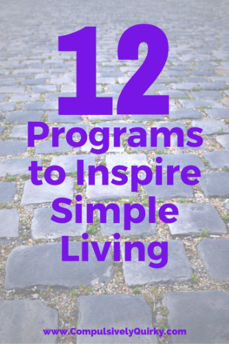 12 Programs to Inspire Simple Living ~ www.CompulsivelyQuirky.com