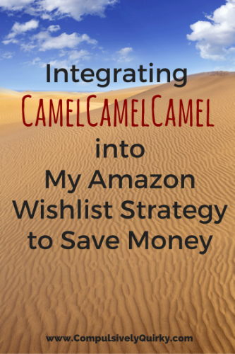Integrating CamelCamelCamel into My Amazon Wishlist Strategy to Save Money ~ www.CompulsivelyQuirky.com