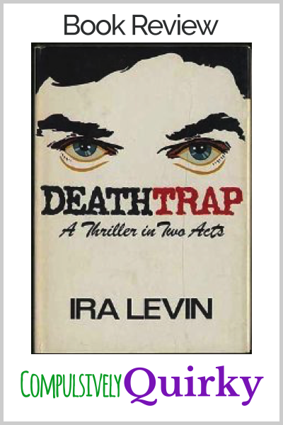 Deathtrap by Ira Levin ~ review of this two act thriller at Compulsively Quirky