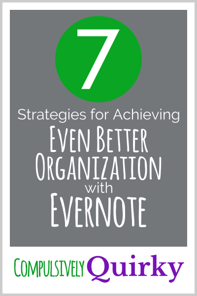 7 More Strategies for Achieving Even Better Digital Organization with Evernote ~ Compulsively Quirky