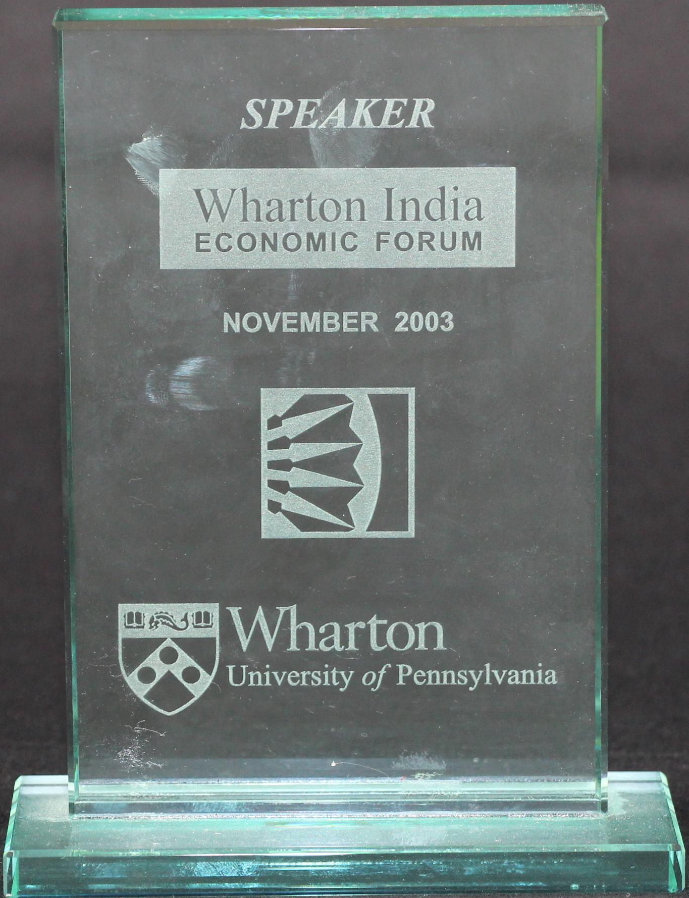 Wharton Indian Economic Forum Speaker Award, University of Pennsylvania Wharton School, 2003