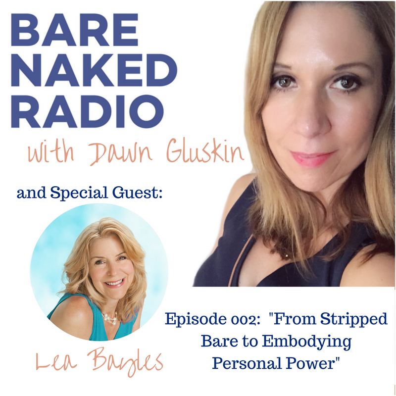 Bare Naked Radio with Dawn Gluskin 002: From Stripped Bare to Embodying Personal Power with Lea Bayles