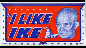 1952 - President Eisenhower's nickname was Ike, and simple as it may sound, people really liked him and, thus, the slogan stuck. Note the avant-garde use of italics. This was also the first presidential slogan aired on national television, with a catchy song manufactured by Hollywood studios and NY advertisers.