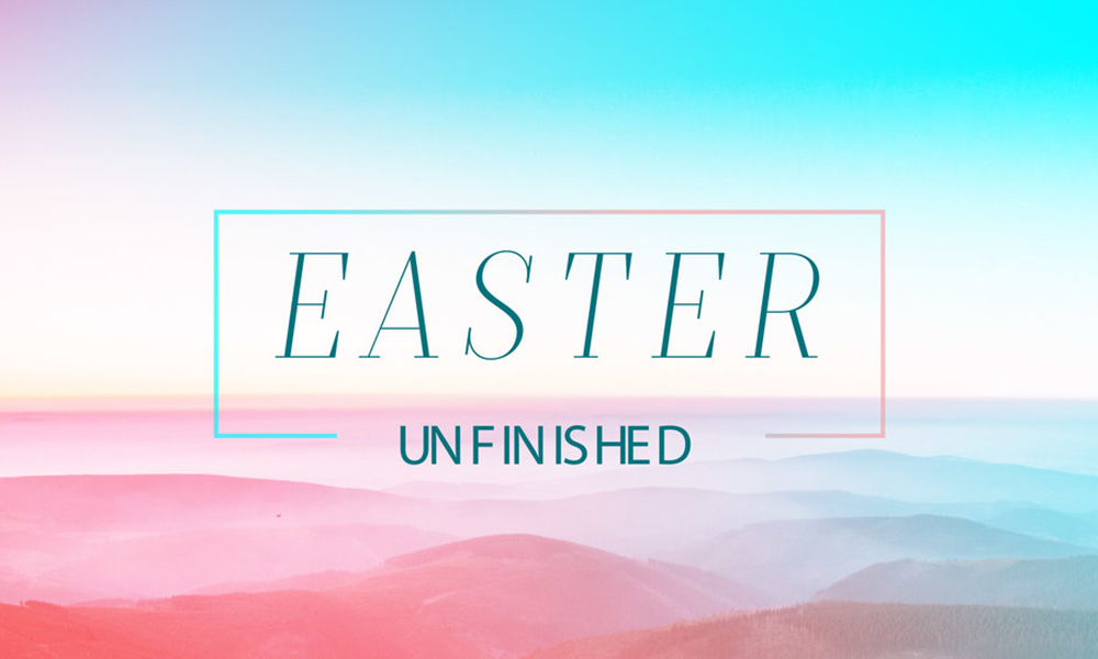 Easter // Unfinished - 4.16.17 |  Phillip Martin