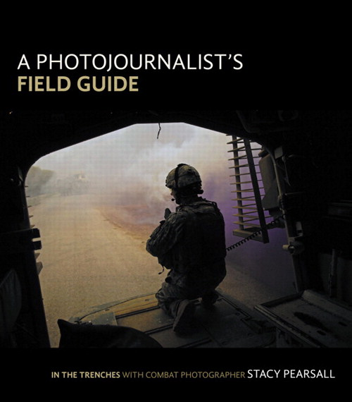 A Photojournalist's Field Guide: In the Trenches with Combat Photographer Stacy Pearsall. Peachpit Press