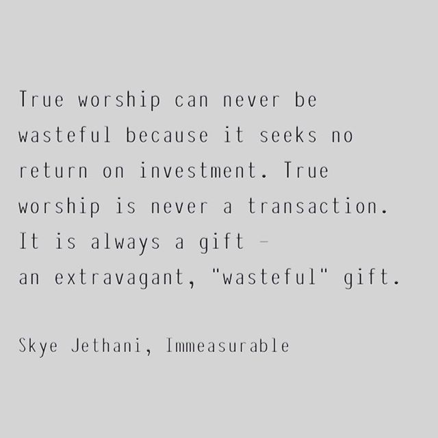 No moment spent in worship is wasted, no matter how magnificent or mundane #immeasurable #worship #unspiritualworship