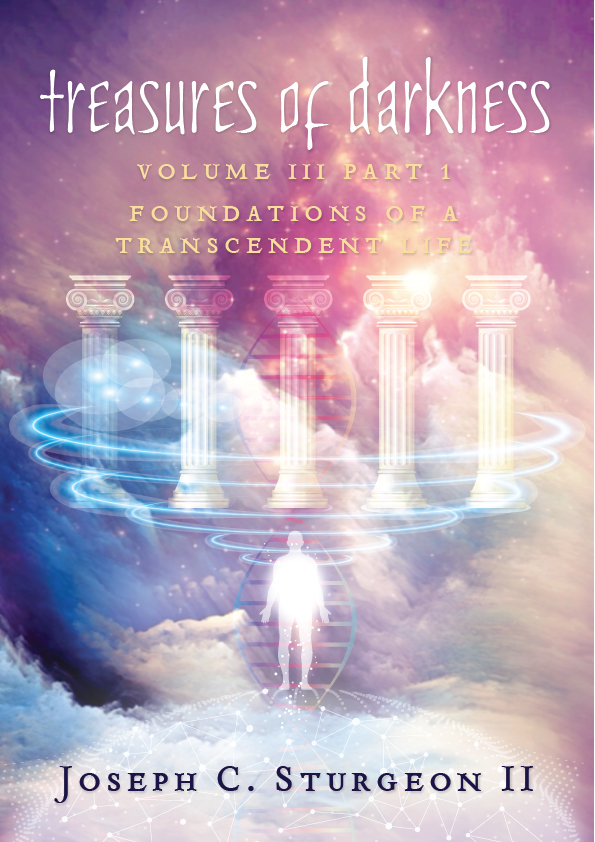 Treasures of Darkness Volume 3 Part 1: Foundations of a Transcendent Life by Joseph Sturgeon.jpg
