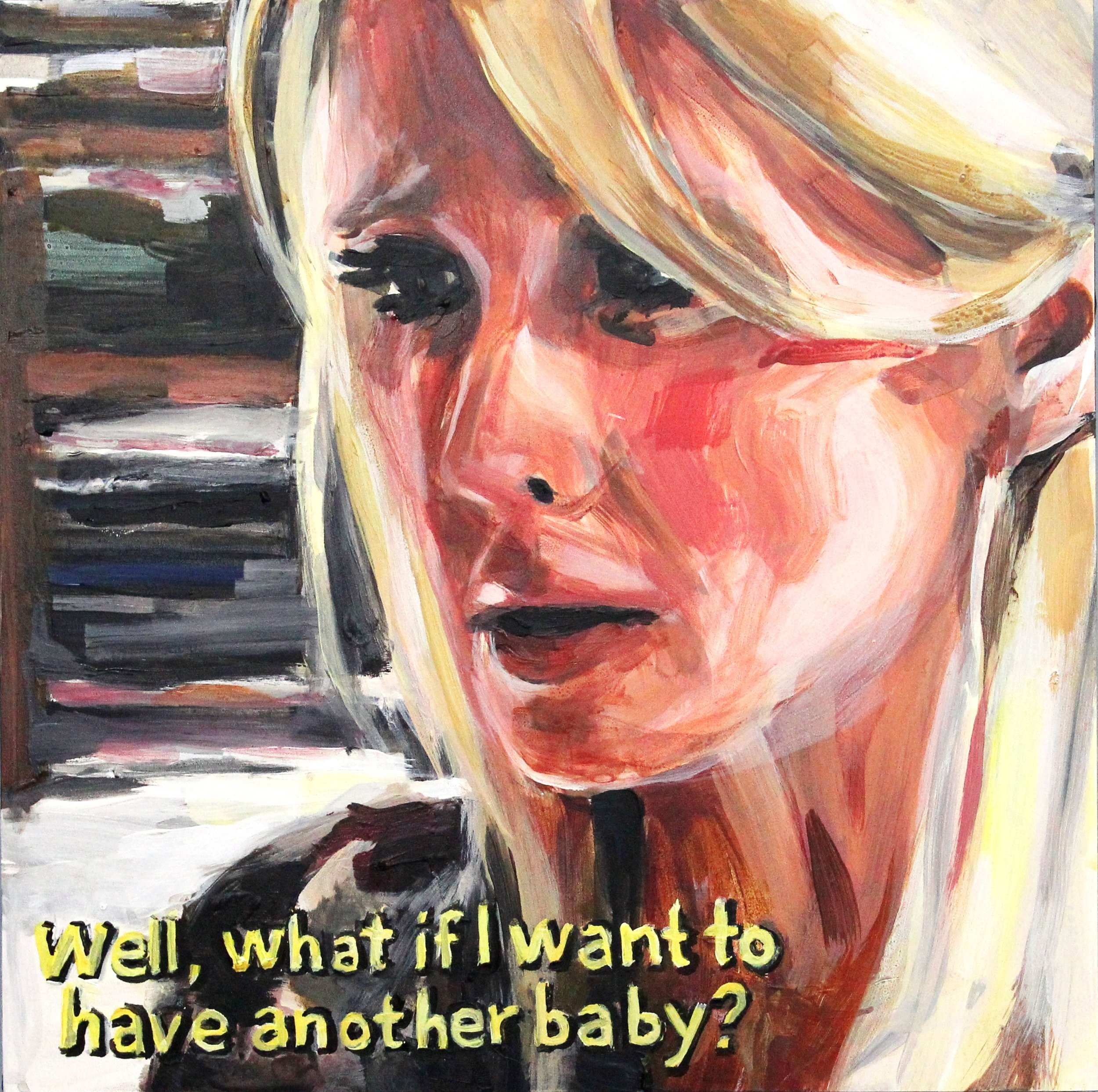 """Well What If I Want To Have Another Baby   12"""" x 12"""" acrylic on panel"""