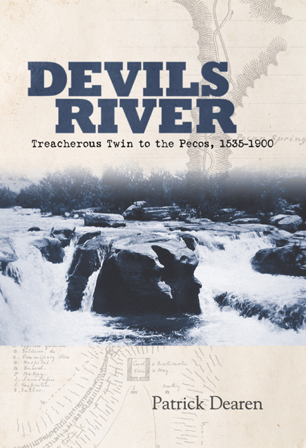 Devils River: Treacherous Twin to the Pecos, 1535-1900 by Patrick Dearen
