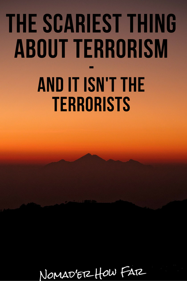The Scariest Thing About Terrorism - And It Isn't The Terrorists