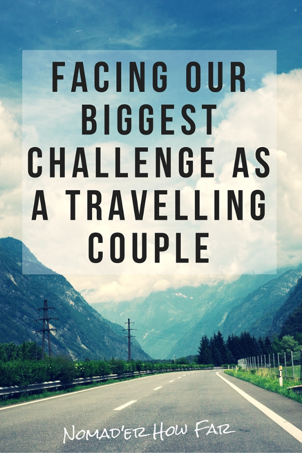 It is really not an understatement when we say that this has been the biggest challenge for us as a travelling couple, so far.