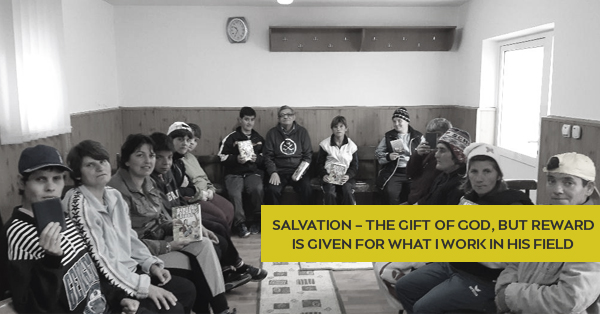 SALVATION - THE GIFT OF GOD, BUT REWARD IS GIVEN FOR WHAT I WORK IN HIS FIELD.jpg