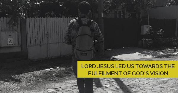 Lord Jesus led us towards the fulfilment of God's vision.jpg