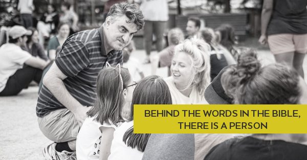 BEHIND THE WORDS IN THE BIBLE, THERE IS A PERSON.jpg