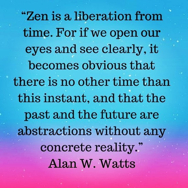 Zen is a liberation from time. For if we open our eyes and see clearly, it becomes obvious that there is no other time than this instant, and that the past and the future are abstractions without any concrete reality. Alan Watts.  #zen #dharma #emptiness #buddha #alanwatts #unitybarn #buckscounty #doylestown #liberation #reality #thepresentisagift
