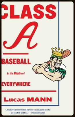 Class A: Baseball in the Middle of Everywhere,  Lucas Mann (Vintage 2014)