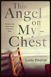 This Angel on My Chest , University of Pittburgh Press, 2015